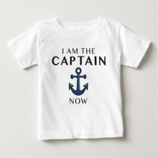 I AM THE CAPTAIN NOW BABY T-Shirt