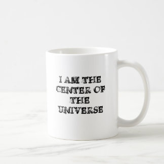 I AM THE CENTER OF THE UNIVERSE COFFEE MUG