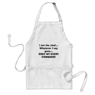 I am the chef...Whatever I say goes...OBEY MY E... Standard Apron