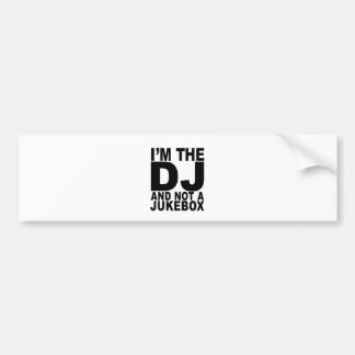 I am the DJ and not a jukebox Men.png Bumper Sticker