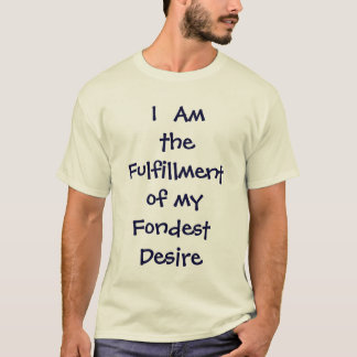 I  Am The Fulfillment Of My Fondest Desire   Shirt