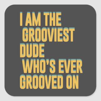 I am the grooviest dude, who's ever grooved on square sticker