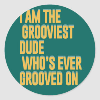 I am the grooviest dude, who's ever grooved on sticker