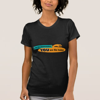 I am the instructor, you are the trainer! T-Shirt