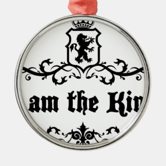 I am The King Metal Ornament