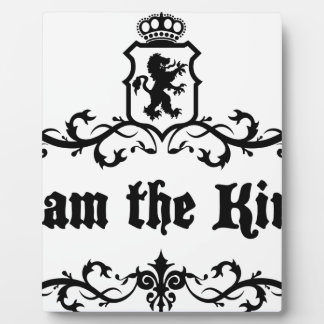 I am The King Plaque
