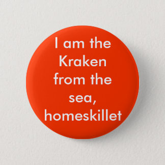 I am the Kraken from the sea, homeskillet 6 Cm Round Badge