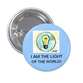 I AM THE LIGHT OF THE WORLD! PINBACK BUTTONS