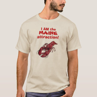 """""""I AM the MAINE attraction!"""" © spoke the Lobster. T-Shirt"""