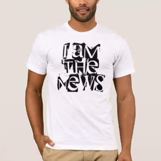 I am the news T-Shirt