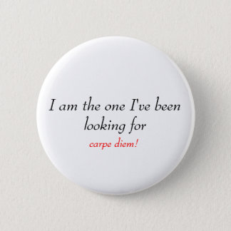 I am the one I've been looking for, carpe diem! 6 Cm Round Badge