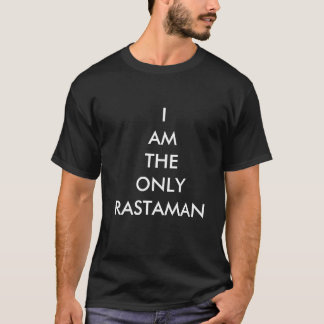 I am the only rastaman shirt