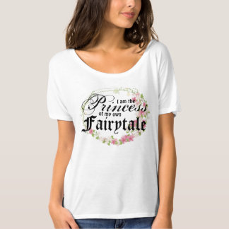 I am the Princess of my own Fairytale - Bella Tee