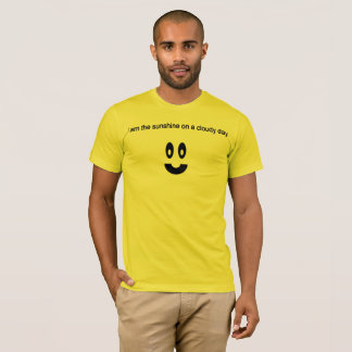 """""""I AM THE SUNSHINE ON A CLOUDY DAY."""" T-Shirt"""