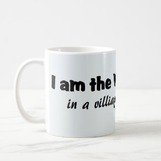 I Am The Village Idiot... Coffee Mug