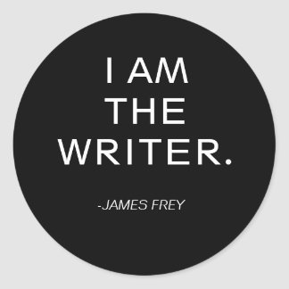 I AM THE WRITER., -JAMES FREY ROUND STICKER