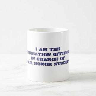 I am theProbation OfficerIn Charge ofYour Honor... Coffee Mug