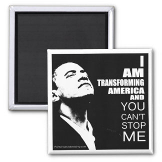 I Am Transforming America and You Can't Stop Me Square Magnet