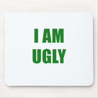 I am Ugly Mouse Pad