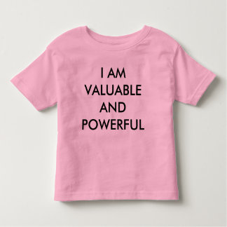 I Am Valuable and Powerful I Am The Resistance Toddler T-Shirt