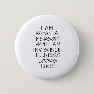 I am what a person with an invisible illness looks 6 cm round badge