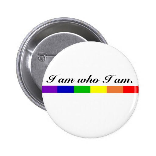 I am who I am. Buttons