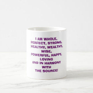 I AM WHOLE, PERFECT, STRONG, HEALTHY, WEALTHY, ... COFFEE MUG