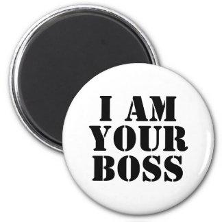 I Am Your Boss. Custom Magnet