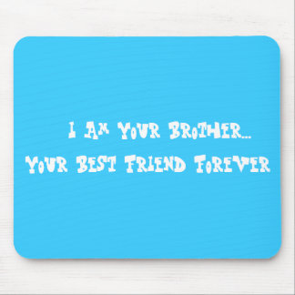 I Am Your Brother...Your Best Friend Forever Mouse Pad