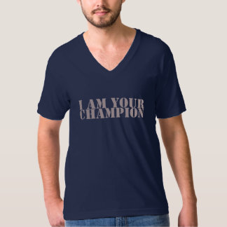 I am your champion T-Shirt