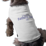 I Am Your Fathers Day Gift Dog Tee