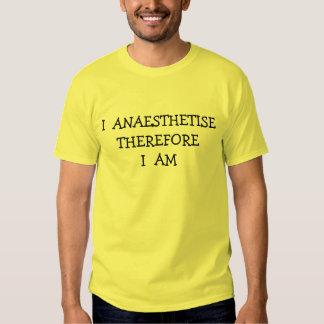 I ANAESTHETISE THEREFORE I AM TSHIRTS