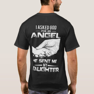 I Asked God For An Angel He Sent Me My Daughter T-Shirt