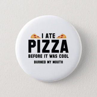 I Ate Pizza Before It Was Cool 6 Cm Round Badge