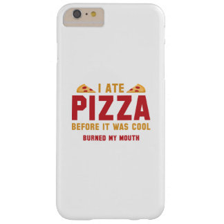 I Ate Pizza Before It Was Cool Barely There iPhone 6 Plus Case