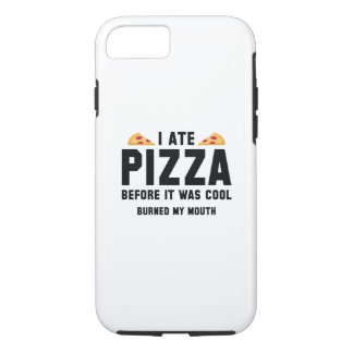 I Ate Pizza Before It Was Cool iPhone 7 Case
