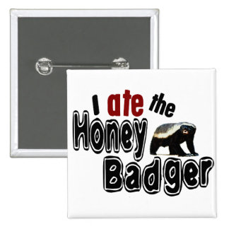 I ATE the Honey Badger Buttons