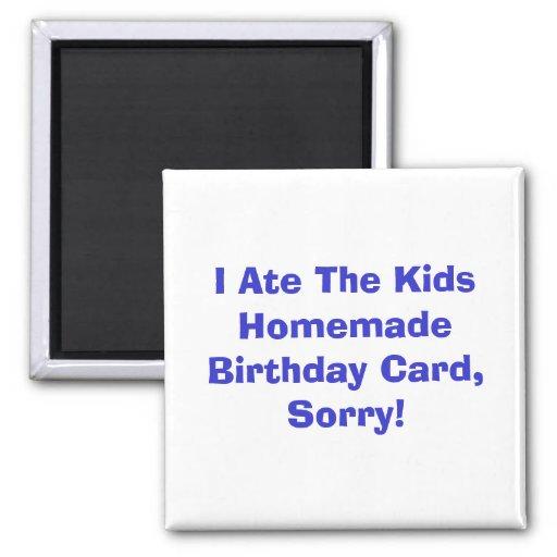 I Ate The Kids Homemade Birthday Card, Sorry! Fridge Magnet