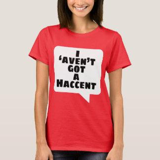 I 'aven't got a Haccent T-Shirt