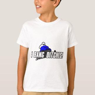 I Bang Ditches T-Shirt