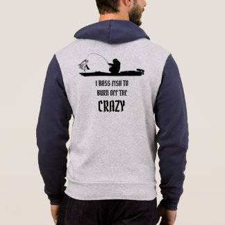 I BASS FISH TO BURN OFF THE CRAZY HOODIE