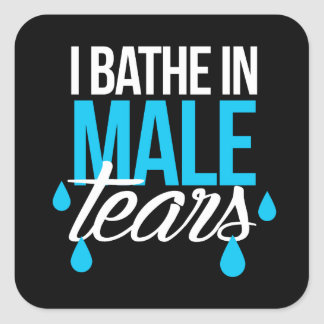 I bathe in male tears --  white - square sticker