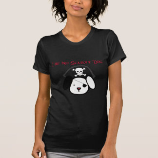 I Be No Scurvy Dog! T-Shirt