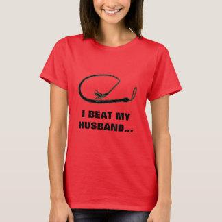 I BEAT MY HUSBAND T-Shirt