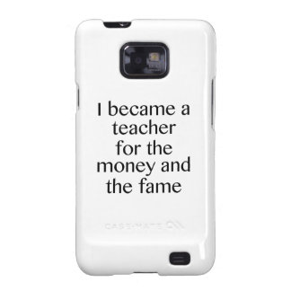 I Became A Teacher For The Money And The Fame Galaxy SII Cases