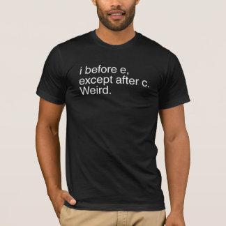 I before e, except after c. Weird. T-Shirt