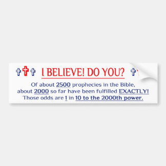 I BELIEVE! DO YOU? Bumper Sticker