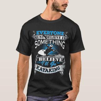 I Believe I will go Kayaking T-shirt