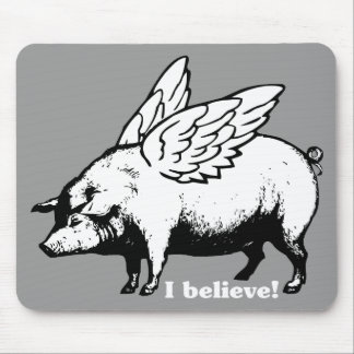 I Believe - If Pigs Could Fly Mouse Pads