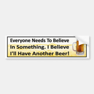 I Believe I'll Have Another Beer funny drinking Bumper Sticker